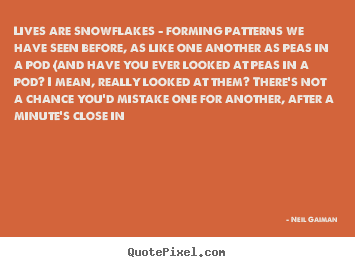 Make custom picture quotes about life - Lives are snowflakes - forming patterns we have seen..