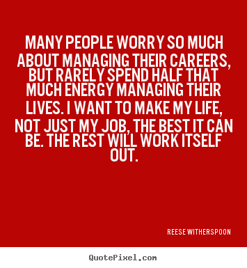 Life quote - Many people worry so much about managing their careers,..