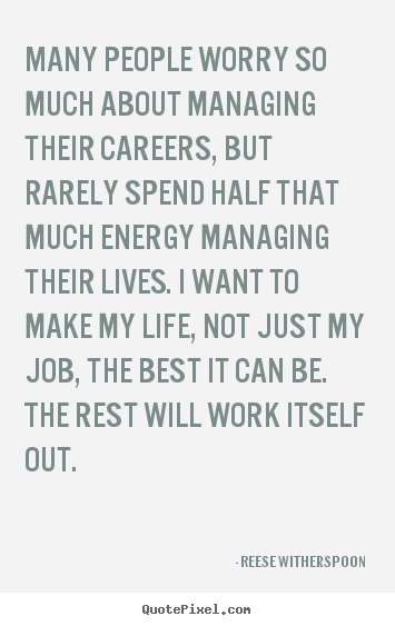 Quote about life - Many people worry so much about managing their careers, but rarely..
