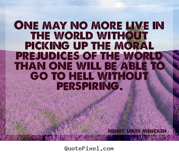 Quotes about life - One may no more live in the world without picking up the moral..