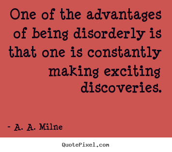 A. A. Milne picture quotes - One of the advantages of being disorderly.. - Life quotes