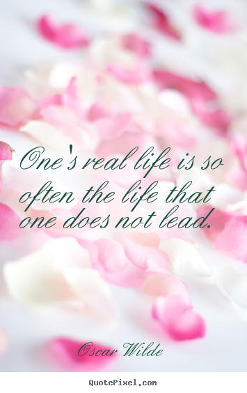 Life quotes - One's real life is so often the life that one does not lead.