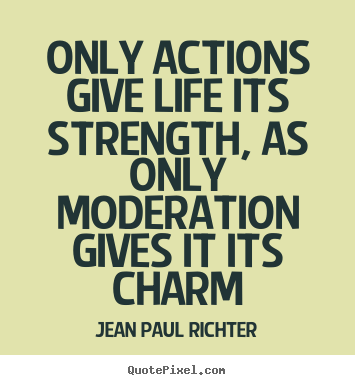 Quotes about life - Only actions give life its strength, as only..