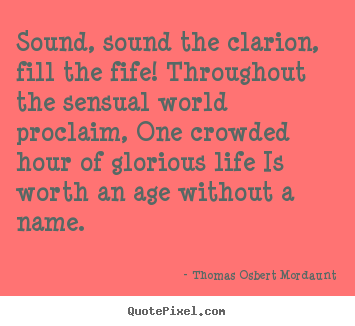 Life quotes - Sound, sound the clarion, fill the fife! throughout..