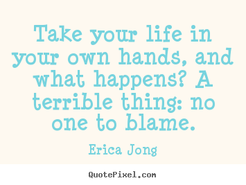Life quote - Take your life in your own hands, and what happens? a terrible..