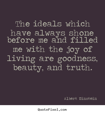 Albert Einstein photo quotes - The ideals which have always shone before me and filled me with the.. - Life quote
