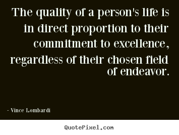 Life quotes - The quality of a person's life is in direct proportion..