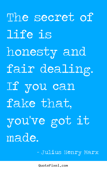 Create graphic picture quote about life - The secret of life is honesty and fair dealing. if you..