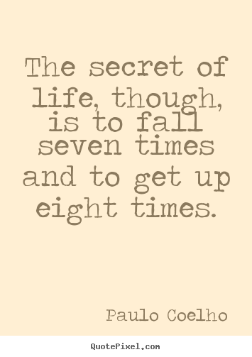 Paulo Coelho picture quotes - The secret of life, though, is to fall seven times and.. - Life quotes