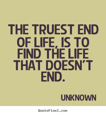 Make custom picture quotes about life - The truest end of life, is to find the life that..