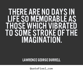 Make personalized picture quotes about life - There are no days in life so memorable as those which vibrated..