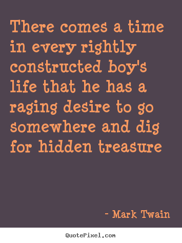 Quotes about life - There comes a time in every rightly constructed boy's life that..
