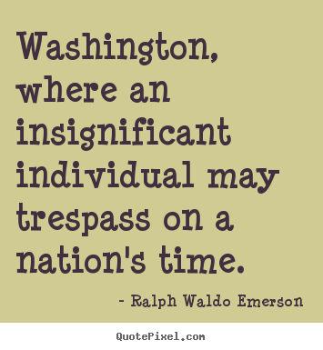 Ralph Waldo Emerson picture quotes - Washington, where an insignificant individual.. - Life quote