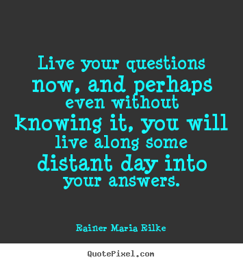 Rainer Maria Rilke picture sayings - Live your questions now, and perhaps even.. - Life quote