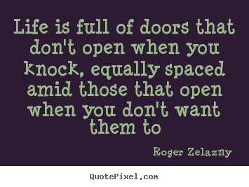 Make custom picture quotes about life - Life is full of doors that don't open when you knock, equally spaced..
