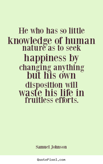 Sayings about life - He who has so little knowledge of human..