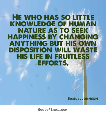 Sayings about life - He who has so little knowledge of human nature as to..