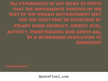 Make image quote about life - All experiences of life seems to prove that the..