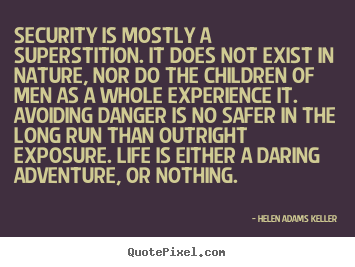Quotes about life - Security is mostly a superstition. it does not exist in nature,..