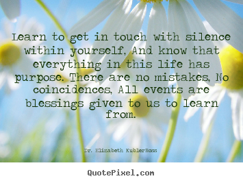 Life quote - Learn to get in touch with silence within..