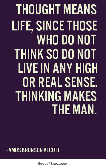 Quotes about life - Thought means life, since those who do not think so do..