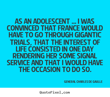 Quotes about life - As an adolescent ... i was convinced that france would have..