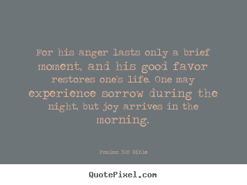 Psalms 30:5 Bible picture quotes - For his anger lasts only a brief moment, and his good favor.. - Life quotes