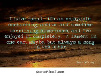 Quotes about life - I have found life an enjoyable, enchanting, active,..