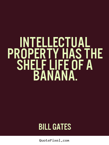 Bill Gates pictures sayings - Intellectual property has the shelf life of.. - Life quotes