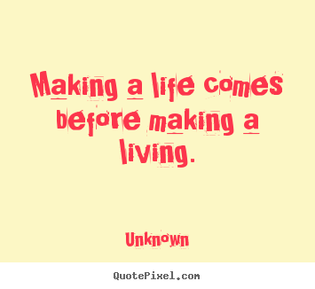 Life quote - Making a life comes before making a living.