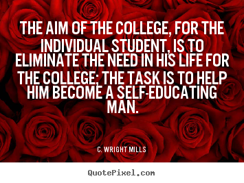 Quote about life - The aim of the college, for the individual student,..