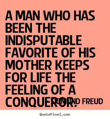Life quote - A man who has been the indisputable favorite of his mother..