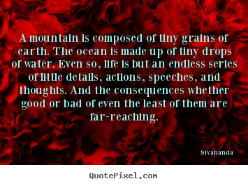 Create your own poster quotes about life - A mountain is composed of tiny grains of earth. the ocean..
