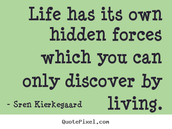 Quote about life - Life has its own hidden forces which you can only discover by..