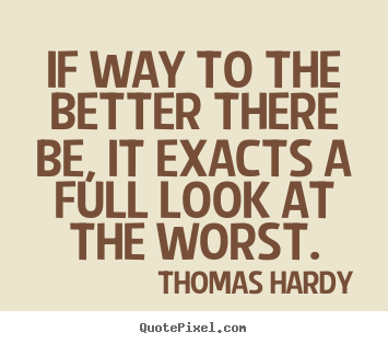 Life quotes - If way to the better there be, it exacts a full look..