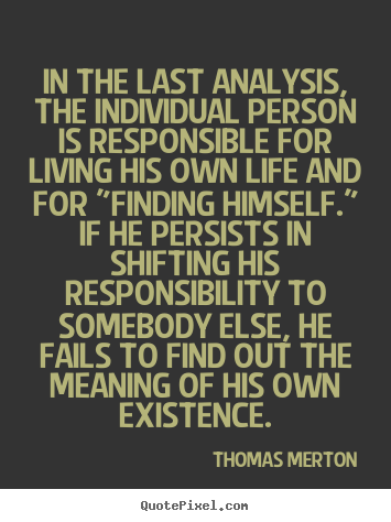 Thomas Merton picture quote - In the last analysis, the individual person is responsible for.. - Life quotes