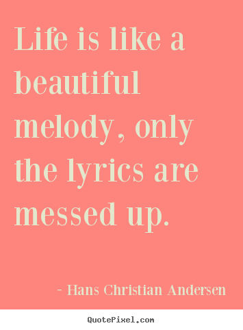 Hans Christian Andersen picture quotes - Life is like a beautiful melody, only the lyrics.. - Life quotes