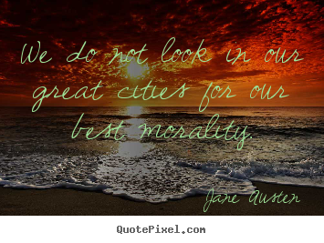 Jane Austen pictures sayings - We do not look in our great cities for our.. - Life quote