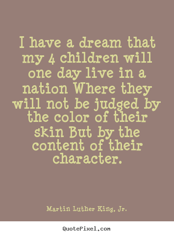 Life quote - I have a dream that my 4 children will one..