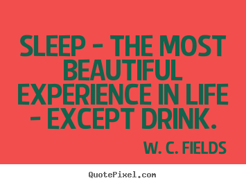 How to design picture quote about life - Sleep - the most beautiful experience in..
