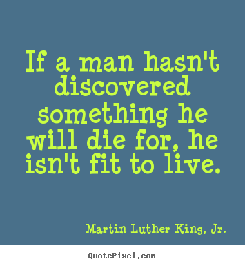 Life quotes - If a man hasn't discovered something he will die..