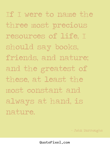 Life quotes - If i were to name the three most precious resources..