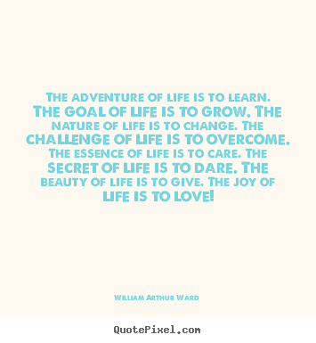 William Arthur Ward photo quotes - The adventure of life is to learn. the goal.. - Life quotes
