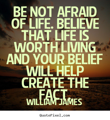 Quotes about life - Be not afraid of life. believe that life is worth living and your..