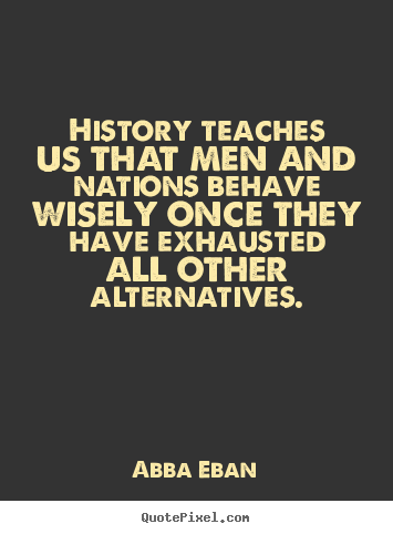 Make picture quotes about love - History teaches us that men and nations behave wisely once they..