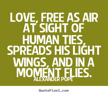 Customize picture quotes about love - Love, free as air at sight of human ties, spreads his..