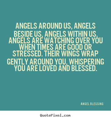 Love quotes - Angels around us, angels beside us, angels within us. angels..