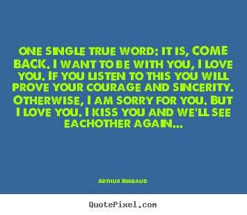 How to design picture quote about love - One single true word: it is, come back. i want to be with..