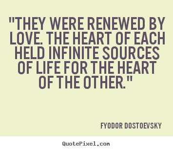 "Love quote - ""they were renewed by love. the heart of each held infinite.."
