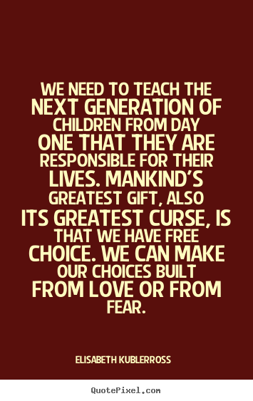 Elisabeth Kubler-Ross photo quote - We need to teach the next generation of children.. - Love quotes